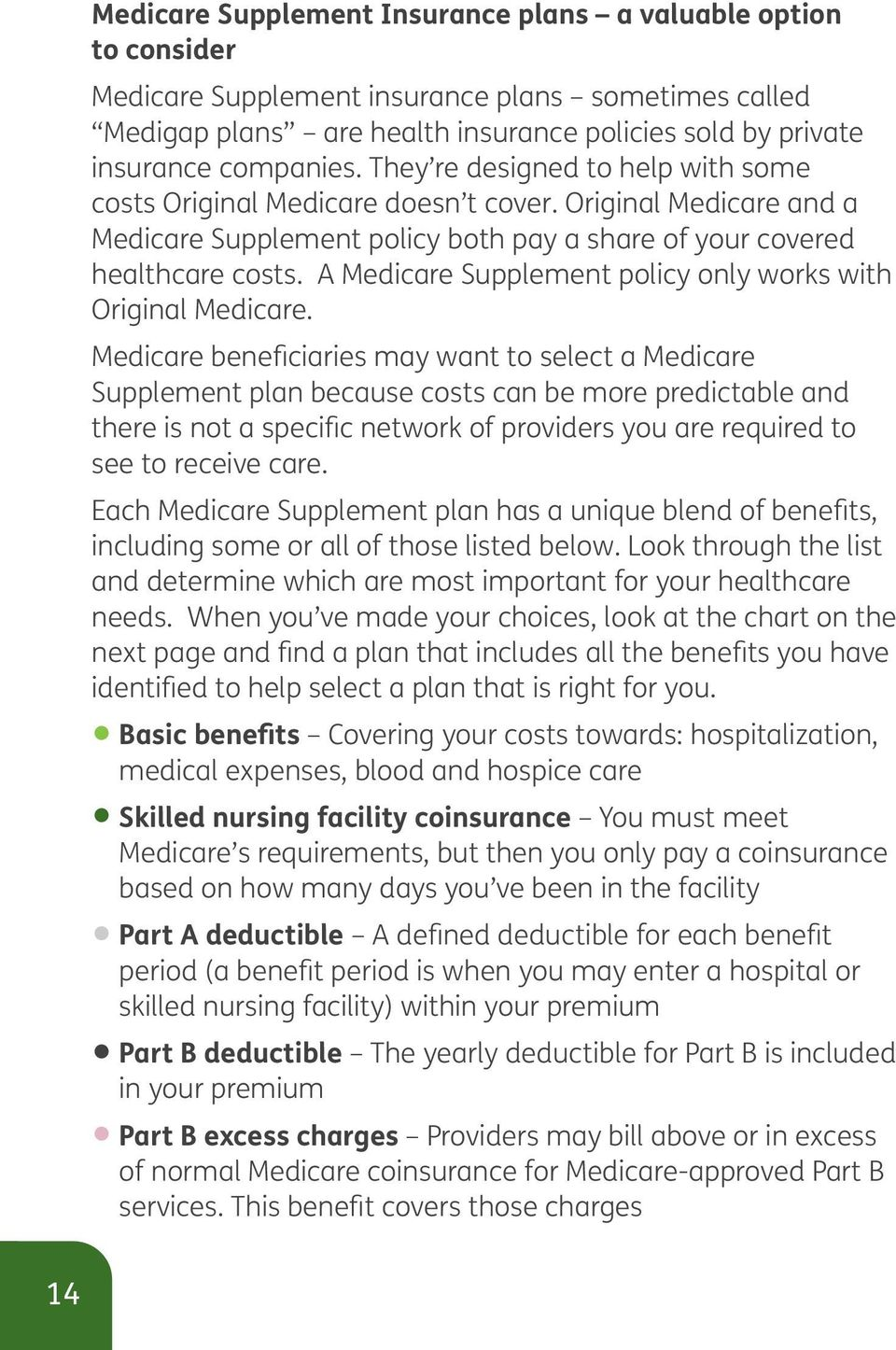 A Medicare Supplement policy only works with Original Medicare.
