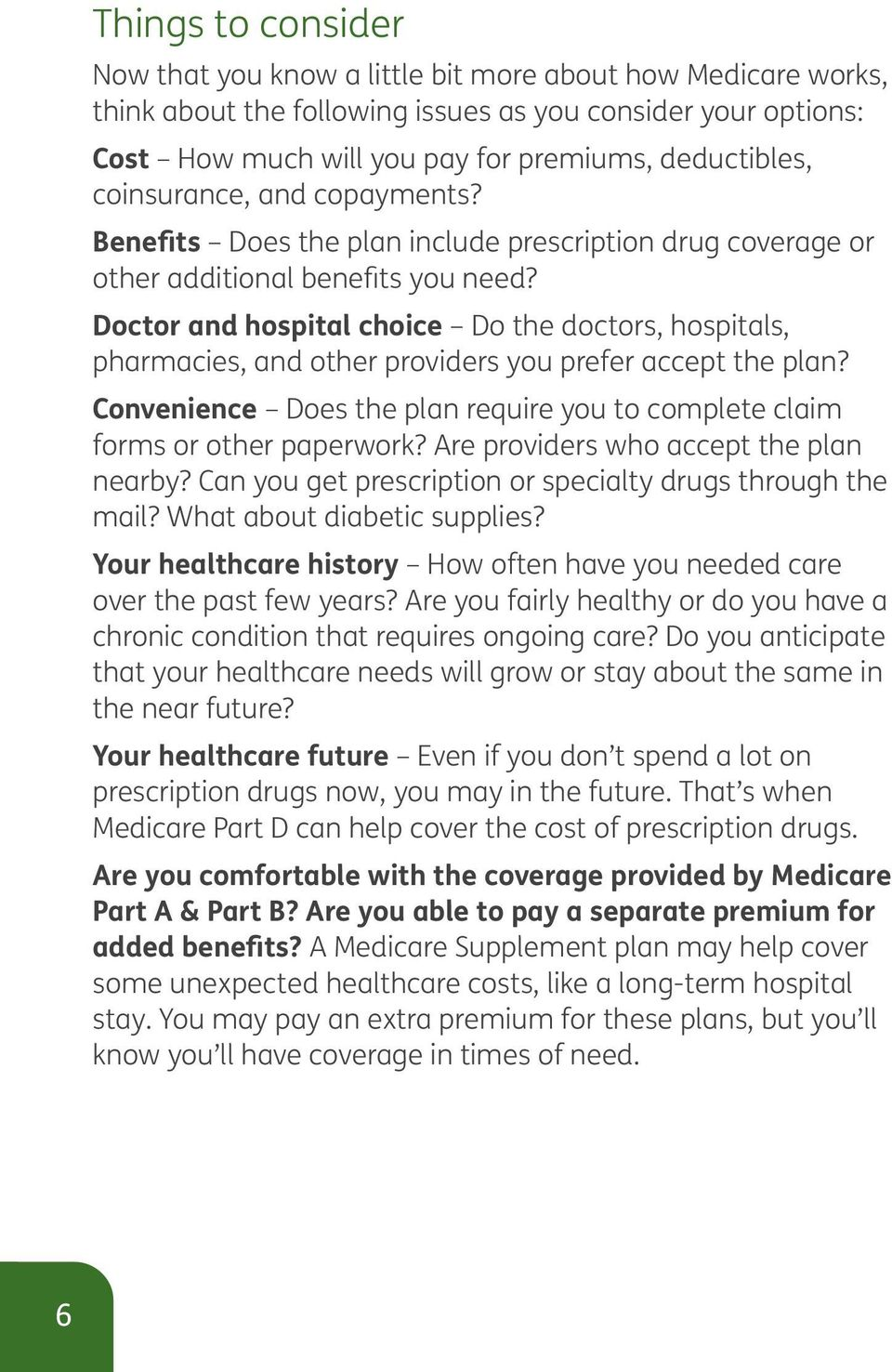Doctor and hospital choice Do the doctors, hospitals, pharmacies, and other providers you prefer accept the plan? Convenience Does the plan require you to complete claim forms or other paperwork?