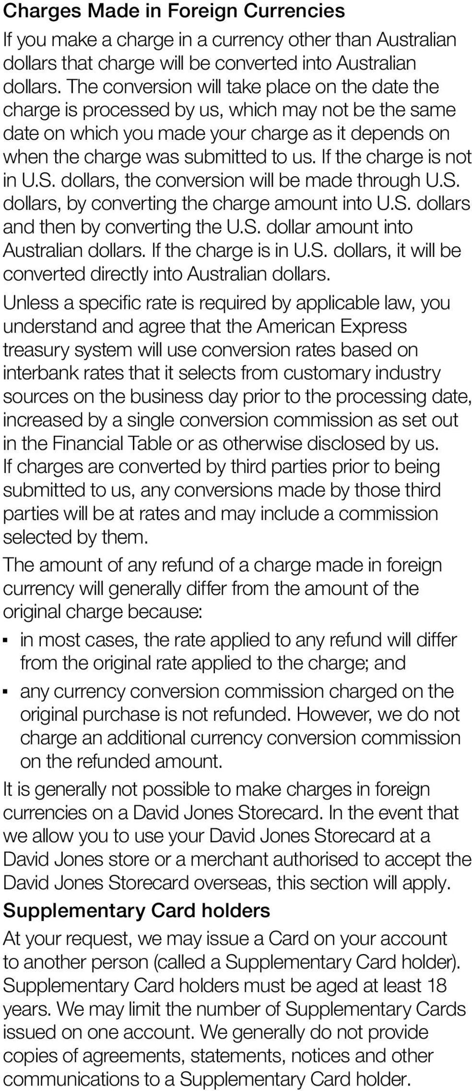 If the charge is not in U.S. dollars, the conversion will be made through U.S. dollars, by converting the charge amount into U.S. dollars and then by converting the U.S. dollar amount into Australian dollars.