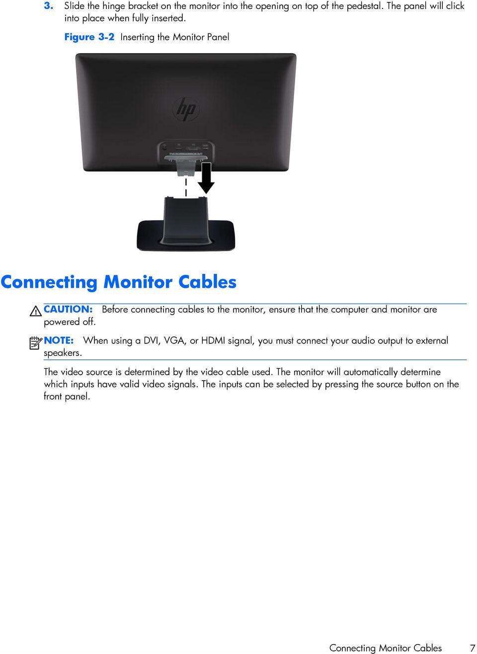 Before connecting cables to the monitor, ensure that the computer and monitor are NOTE: When using a DVI, VGA, or HDMI signal, you must connect your audio output