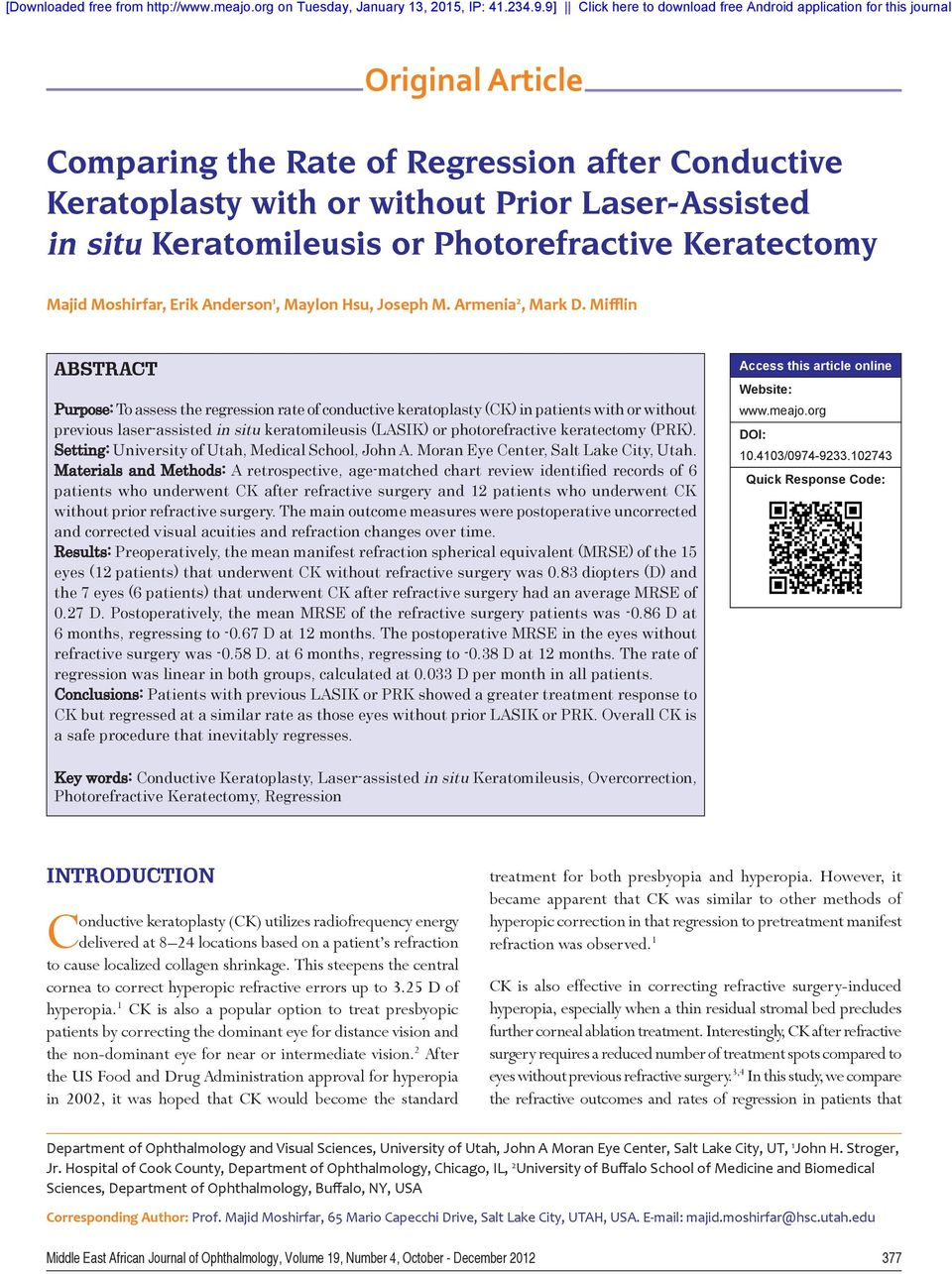 Mifflin ABSTRACT Purpose: To assess the regression rate of conductive keratoplasty (CK) in patients with or without previous laser-assisted in situ keratomileusis (LASIK) or photorefractive