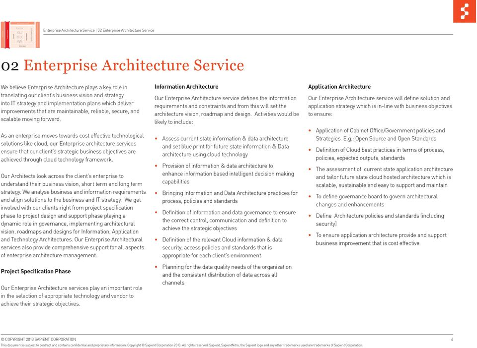 As an enterprise moves towards cost effective technological solutions like cloud, our Enterprise architecture services ensure that our client s strategic business objectives are achieved through