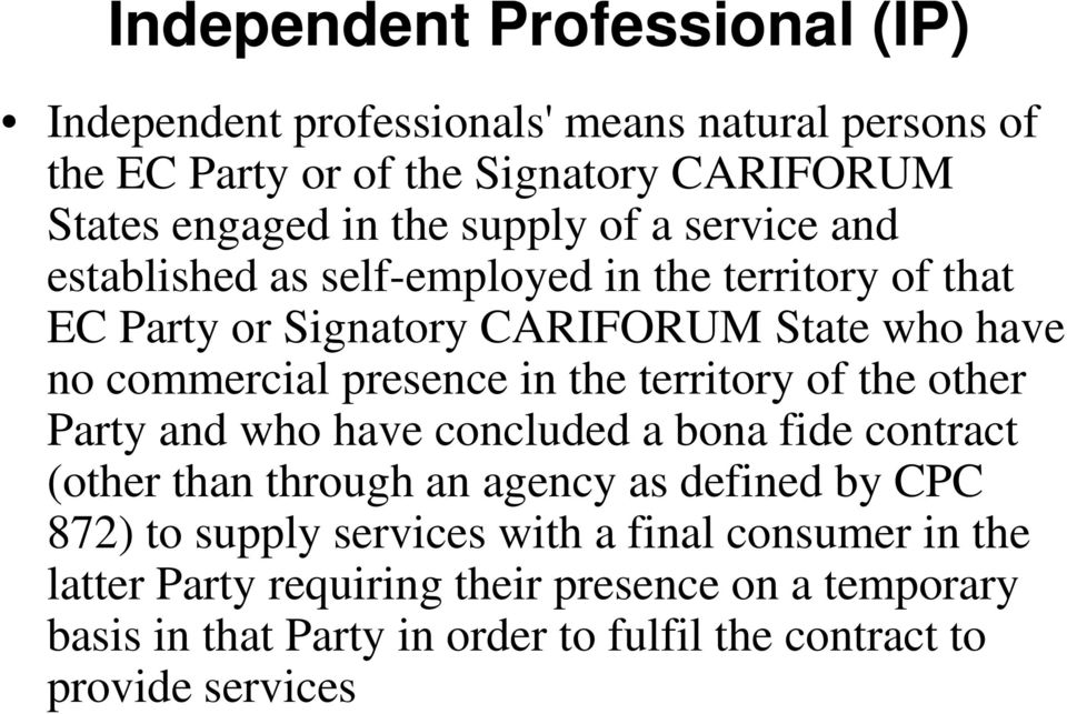 in the territory of the other Party and who have concluded a bona fide contract (other than through an agency as defined by CPC 872) to supply