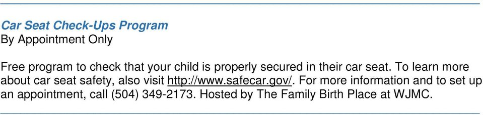 To learn more about car seat safety, also visit http://www.safecar.gov/.