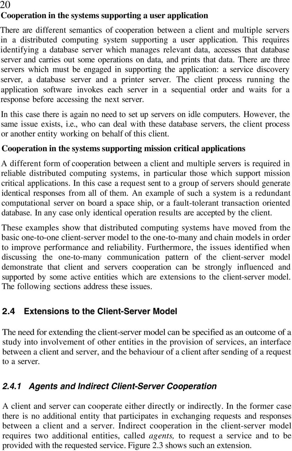 There are three servers which must be engaged in supporting the application: a service discovery server, a database server and a printer server.