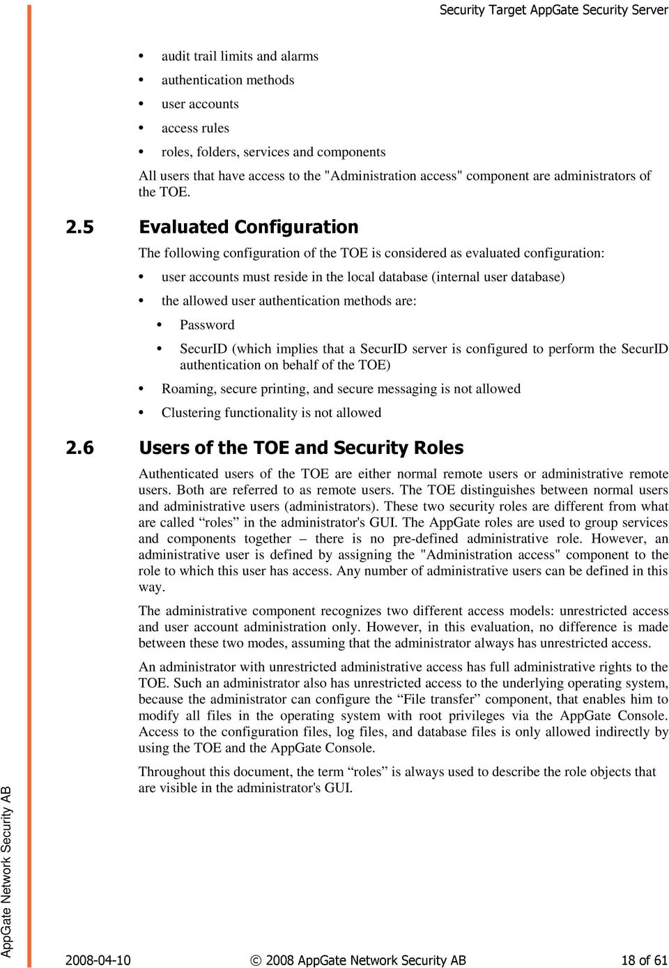 5 Evaluated Configuration The following configuration of the TOE is considered as evaluated configuration: user accounts must reside in the local database (internal user database) the allowed user