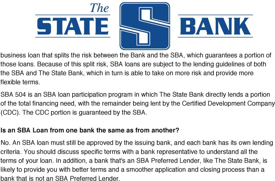 SBA 504 is an SBA lan participatin prgram in which The State Bank directly lends a prtin f the ttal financing need, with the remainder being lent by the Certified Develpment Cmpany (CDC).