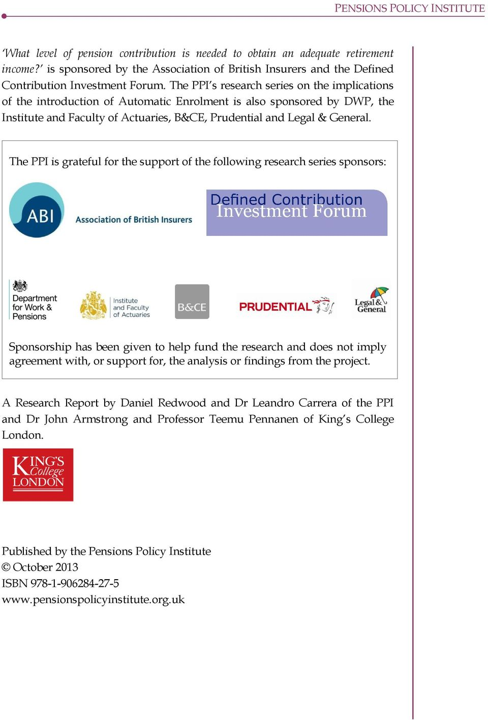 The PPI is grateful for the support of the following research series sponsors: Sponsorship has been given to help fund the research and does not imply agreement with, or support for, the analysis or