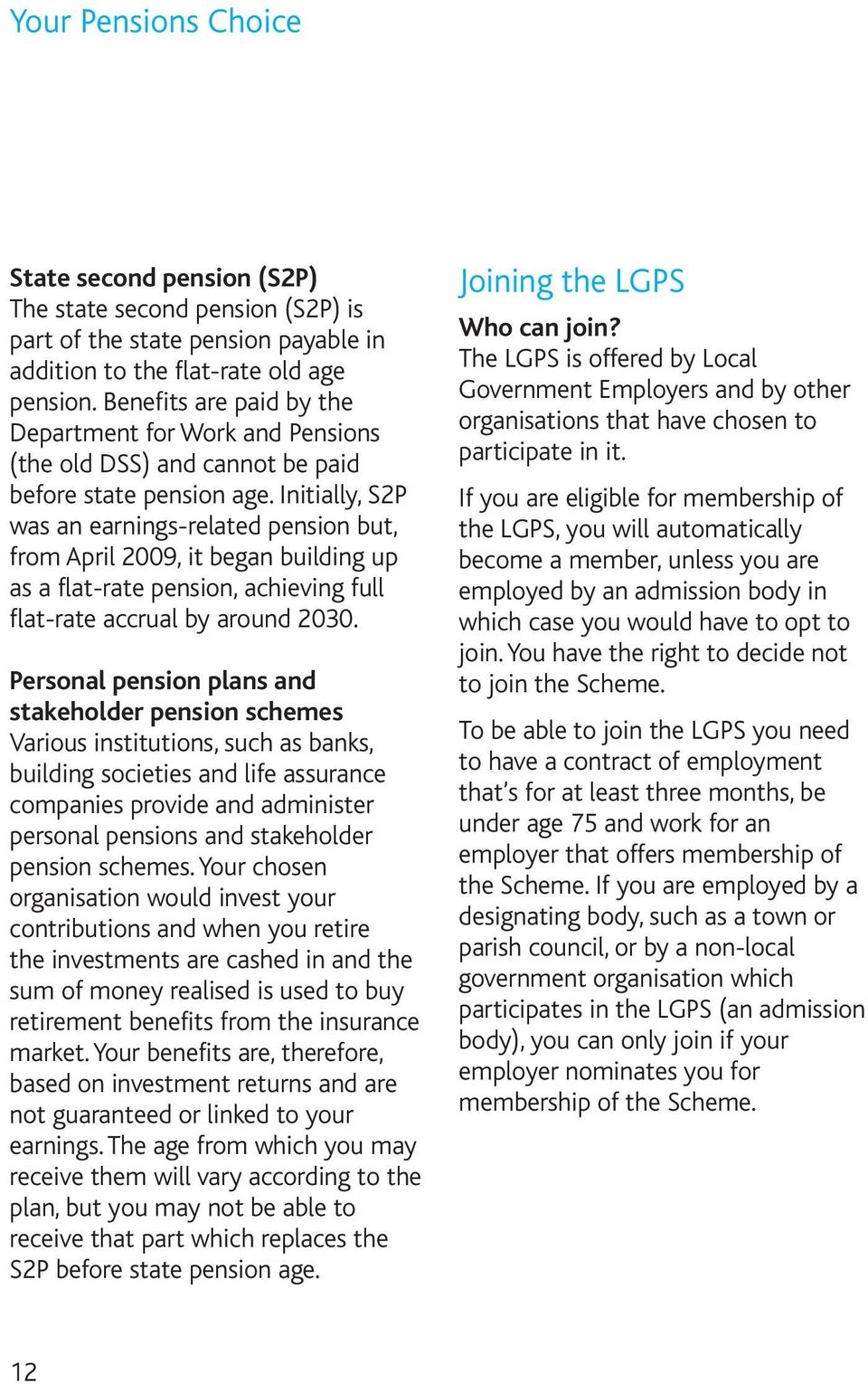 Initially, S2P was an earnings-related pension but, from April 2009, it began building up as a flat-rate pension, achieving full flat-rate accrual by around 2030.