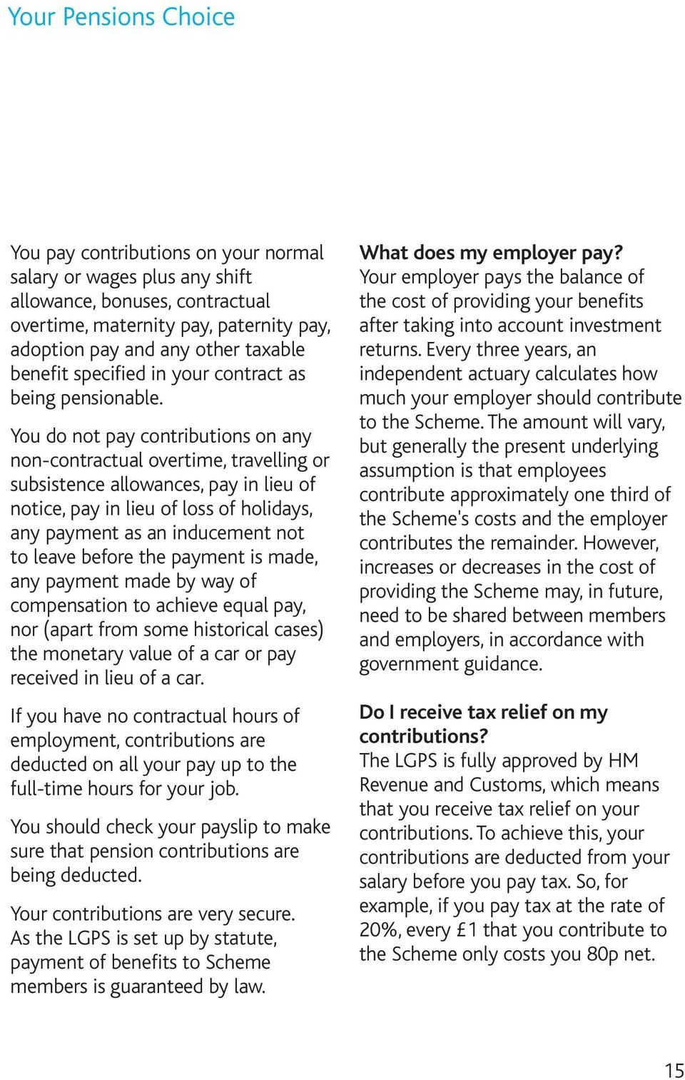 You do not pay contributions on any non-contractual overtime, travelling or subsistence allowances, pay in lieu of notice, pay in lieu of loss of holidays, any payment as an inducement not to leave