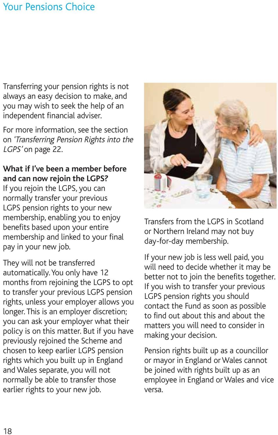 If you rejoin the LGPS, you can normally transfer your previous LGPS pension rights to your new membership, enabling you to enjoy benefits based upon your entire membership and linked to your final