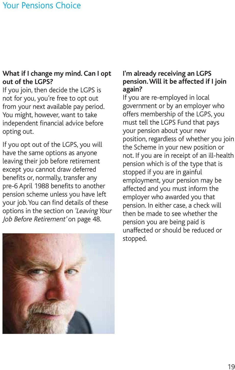 If you opt out of the LGPS, you will have the same options as anyone leaving their job before retirement except you cannot draw deferred benefits or, normally, transfer any pre-6 April 1988 benefits