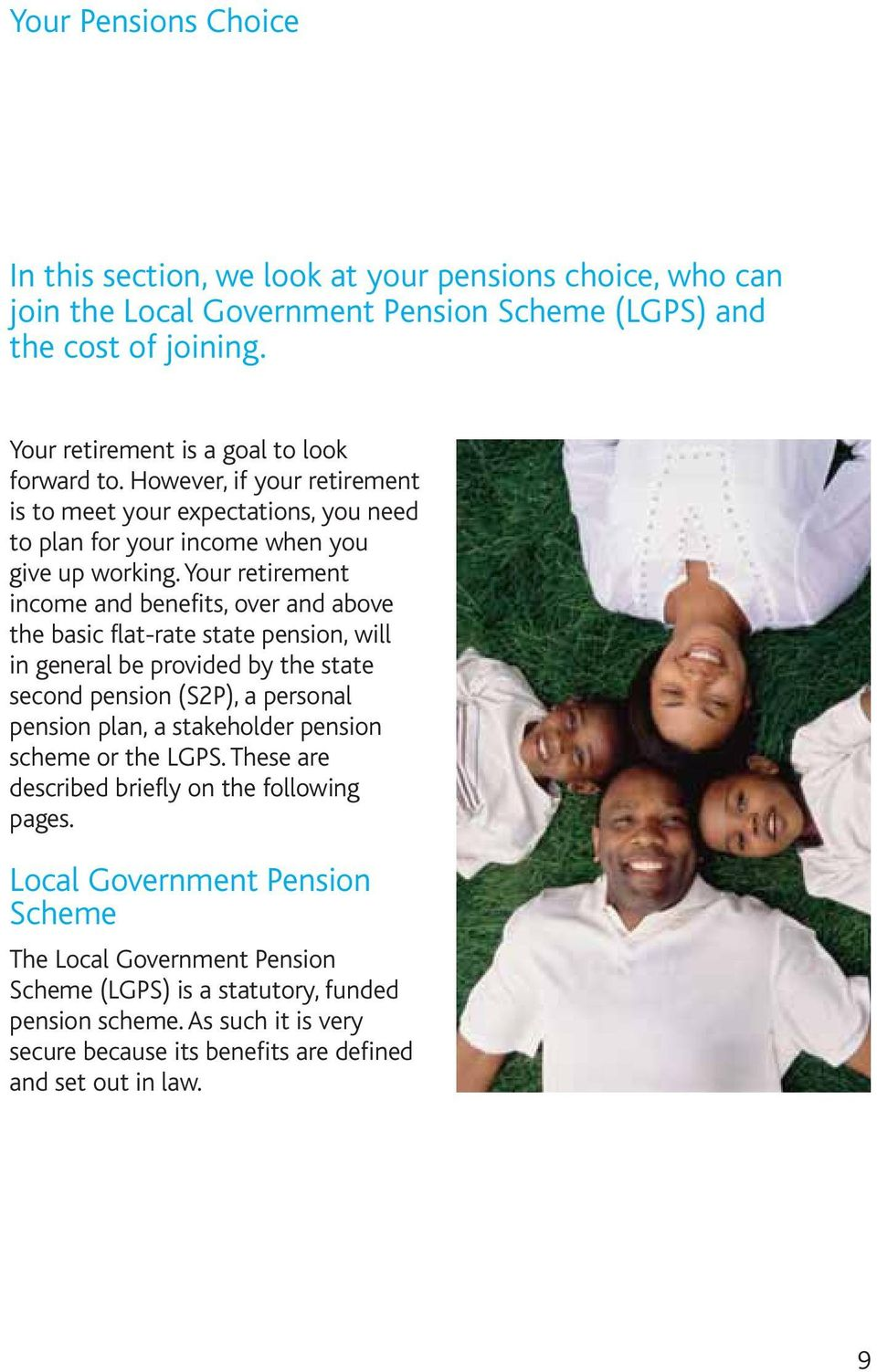 Your retirement income and benefits, over and above the basic flat-rate state pension, will in general be provided by the state second pension (S2P), a personal pension plan, a stakeholder