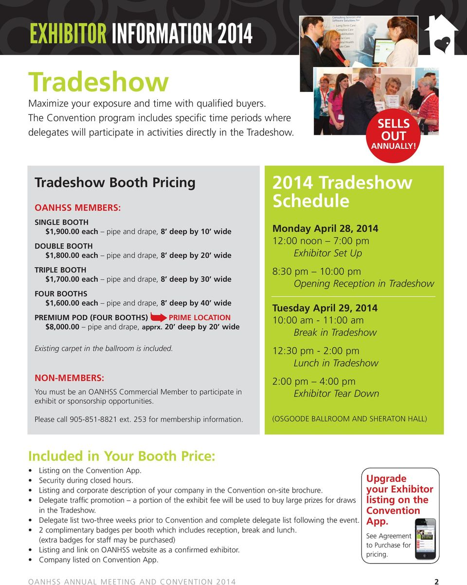Tradeshow Booth Pricing OANHSS MEMBERS: SINGLE BOOTH $1,900.00 each pipe and drape, 8 deep by 10 wide DOUBLE BOOTH $1,800.00 each pipe and drape, 8 deep by 20 wide TRIPLE BOOTH $1,700.