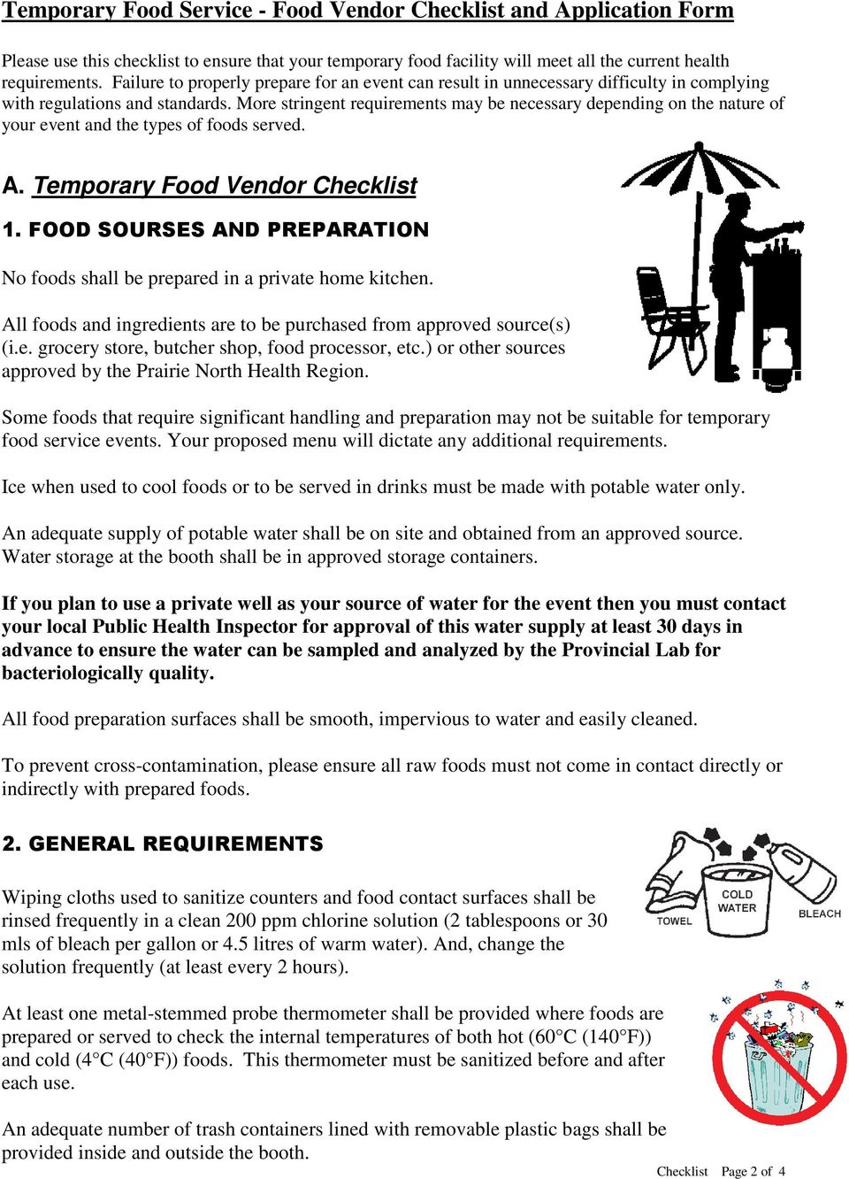 More stringent requirements may be necessary depending on the nature of your event and the types of foods served. A. Temporary Food Vendor Checklist 1.