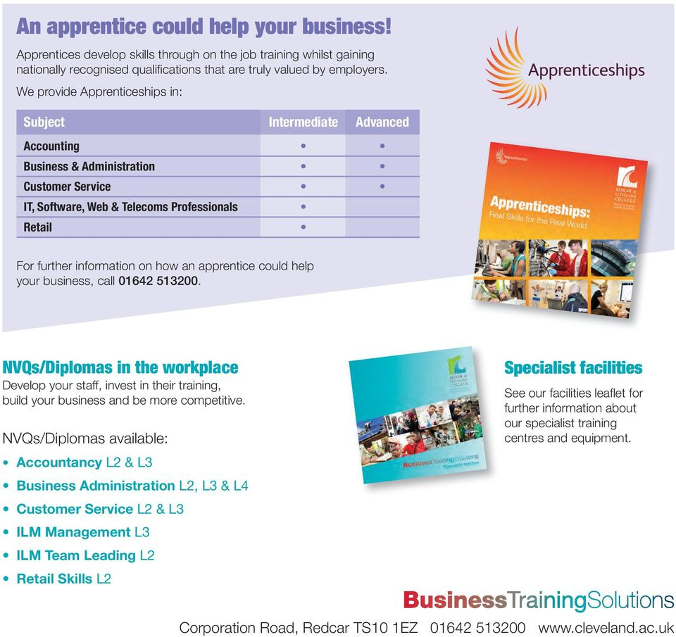 apprentice could help your business, call 01642 513200. NVQs/Diplomas in the workplace Develop your staff, invest in their training, build your business and be more competitive.