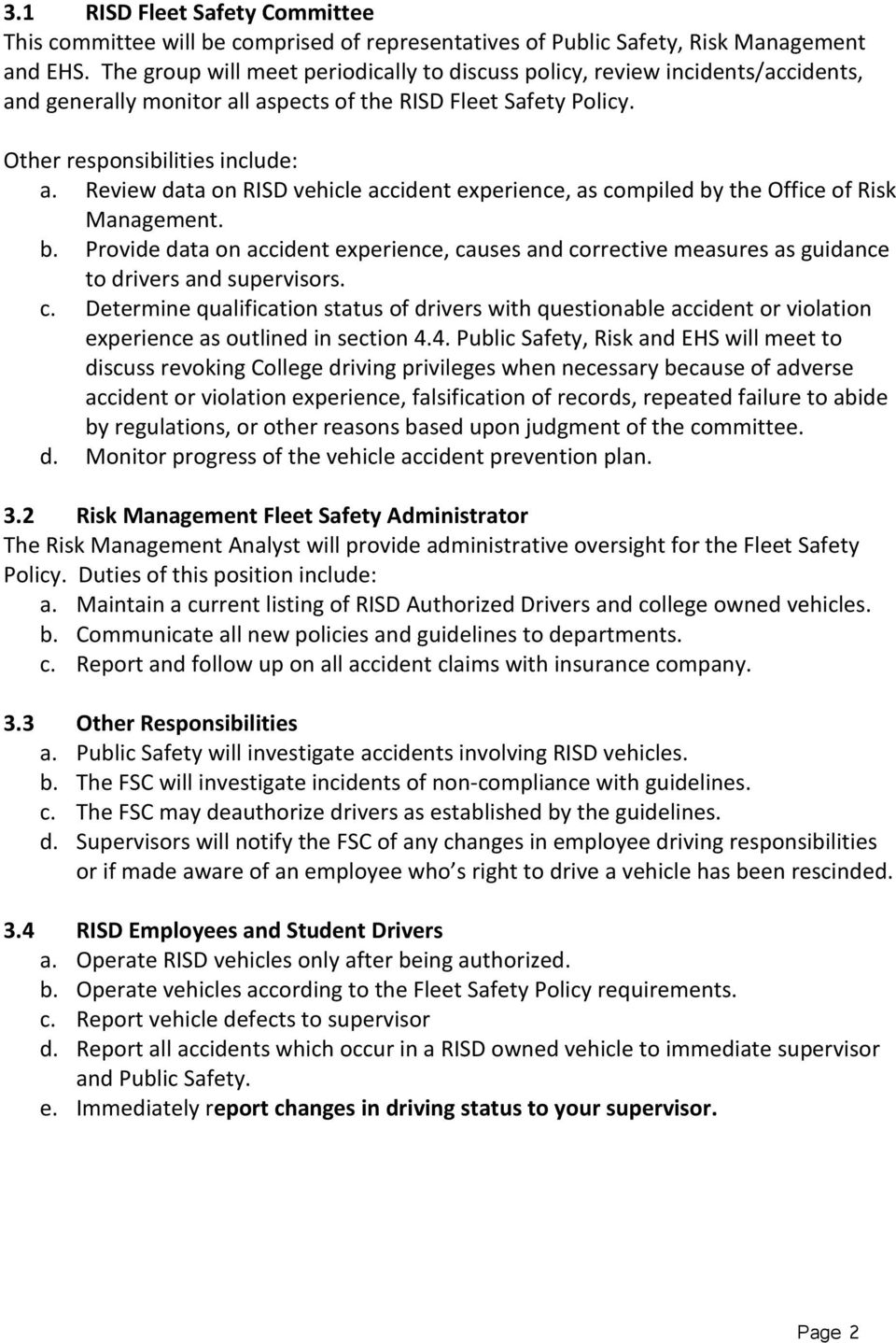 Review data on RISD vehicle accident experience, as compiled by the Office of Risk Management. b. Provide data on accident experience, causes and corrective measures as guidance to drivers and supervisors.