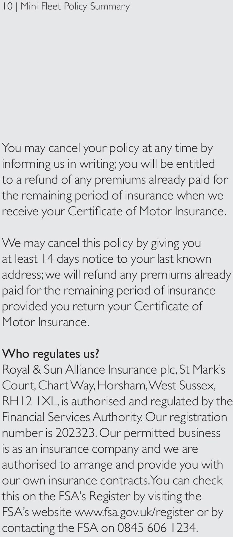 We may cancel this policy by giving you at least 14 days notice to your last known address; we will refund any premiums already paid for the remaining period of insurance provided you return your