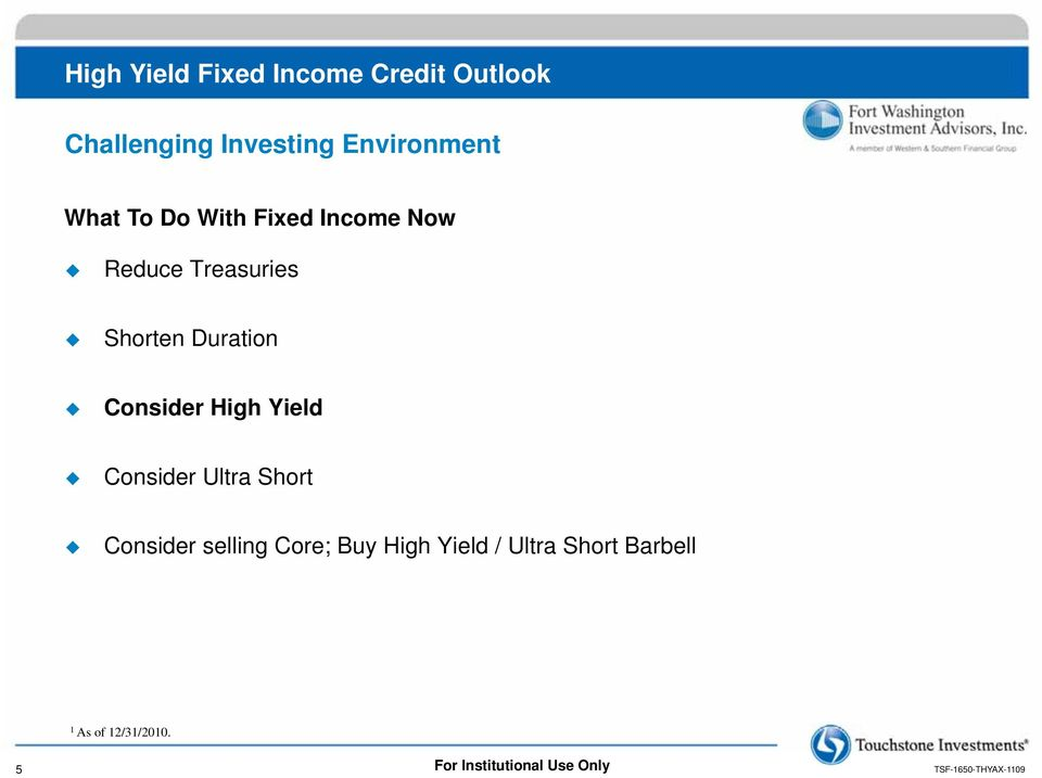 High Yield Consider Ultra Short Consider selling Core;