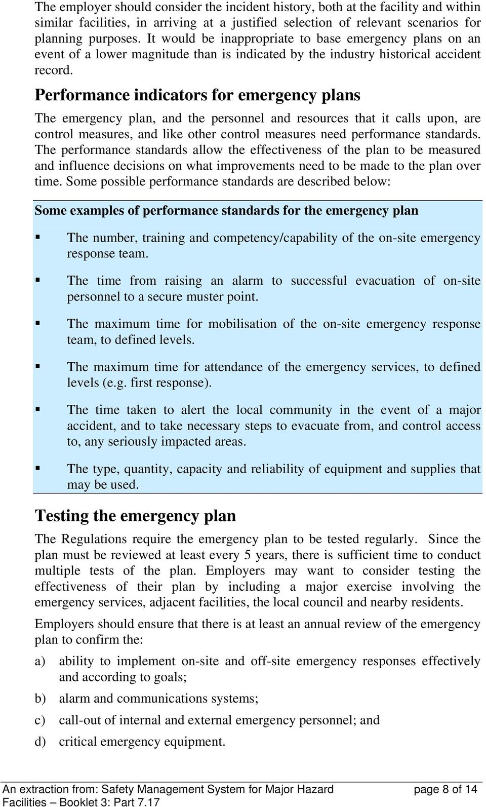 Performance indicators for emergency plans The emergency plan, and the personnel and resources that it calls upon, are control measures, and like other control measures need performance standards.