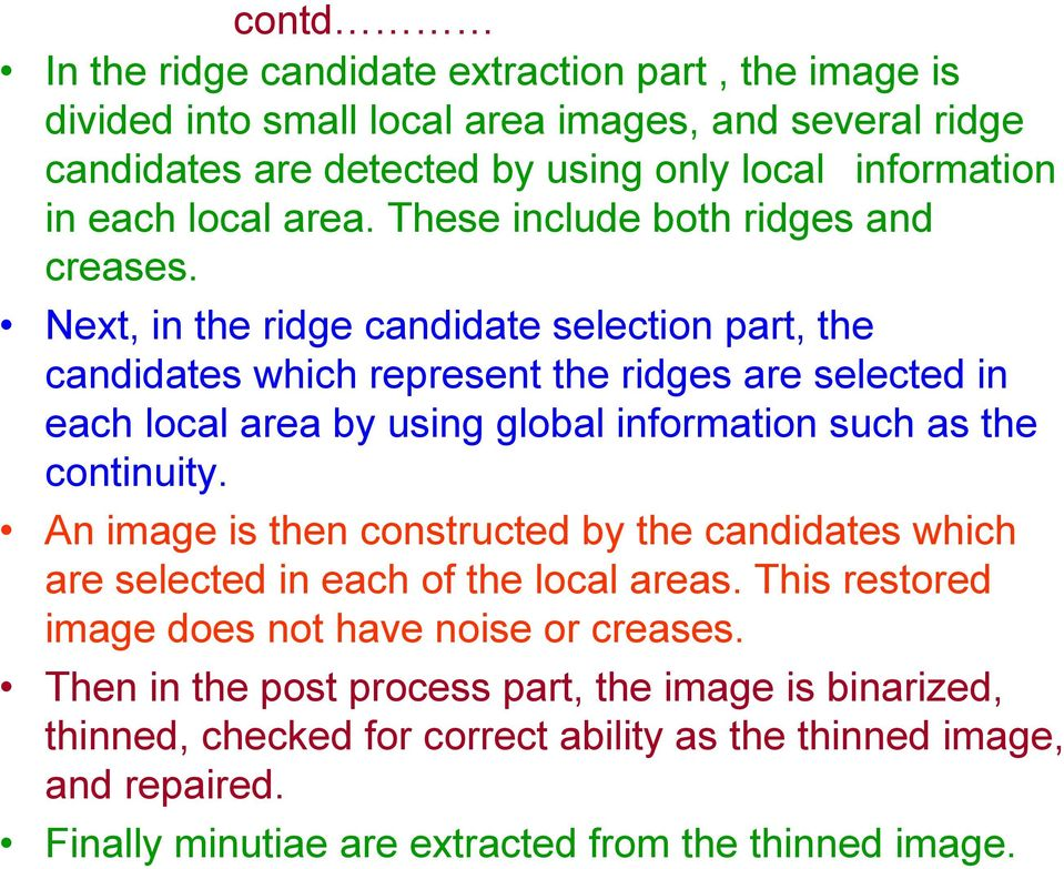 Next, in the ridge candidate selection part, the candidates which represent the ridges are selected in each local area by using global information such as the continuity.