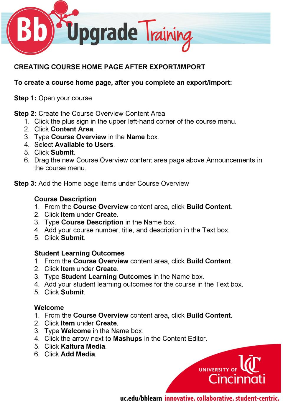 Drag the new Course Overview content area page above Announcements in the course menu. Step 3: Add the Home page items under Course Overview Course Description 3.