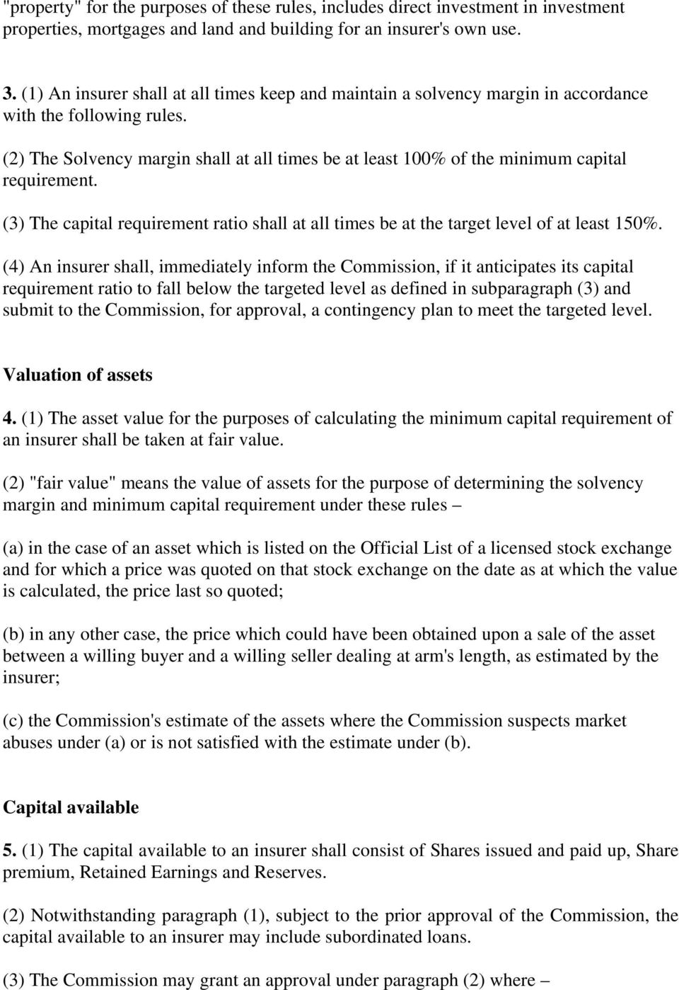 (2) The Solvency margin shall at all times be at least 100% of the minimum capital requirement. (3) The capital requirement ratio shall at all times be at the target level of at least 150%.
