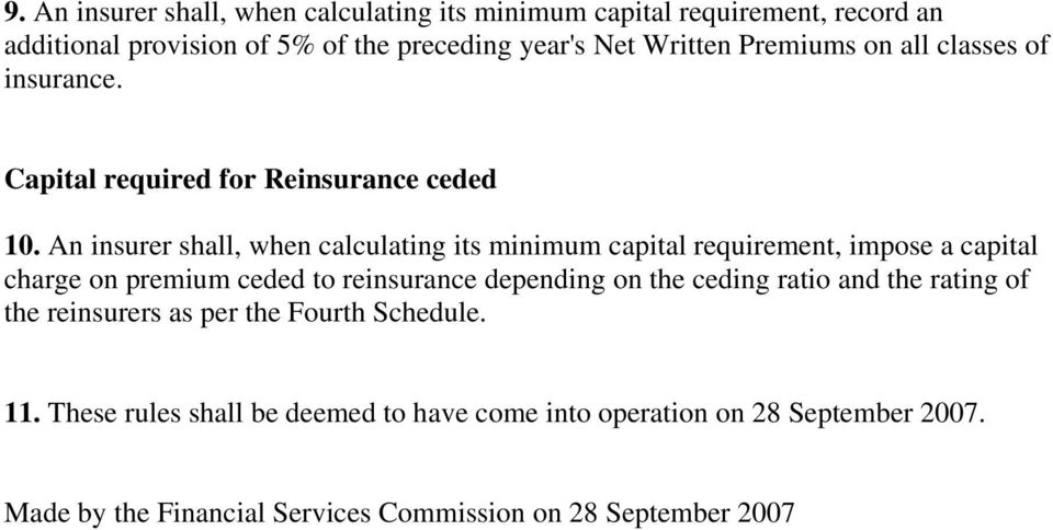 An insurer shall, when calculating its minimum capital requirement, impose a capital charge on premium ceded to reinsurance depending on the