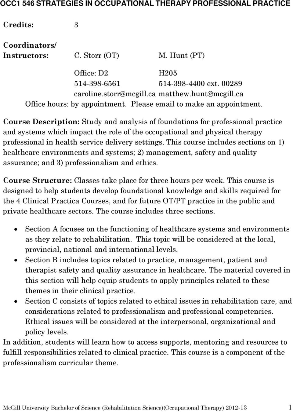 Course Description: Study and analysis of foundations for professional practice and systems which impact the role of the occupational and physical therapy professional in health service delivery