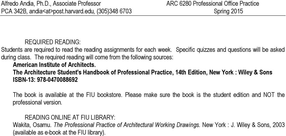 The Architecture Student's Handbook of Professional Practice, 14th Edition, New York : Wiley & Sons ISBN-13: 978-0470088692 The book is available at the FIU bookstore.