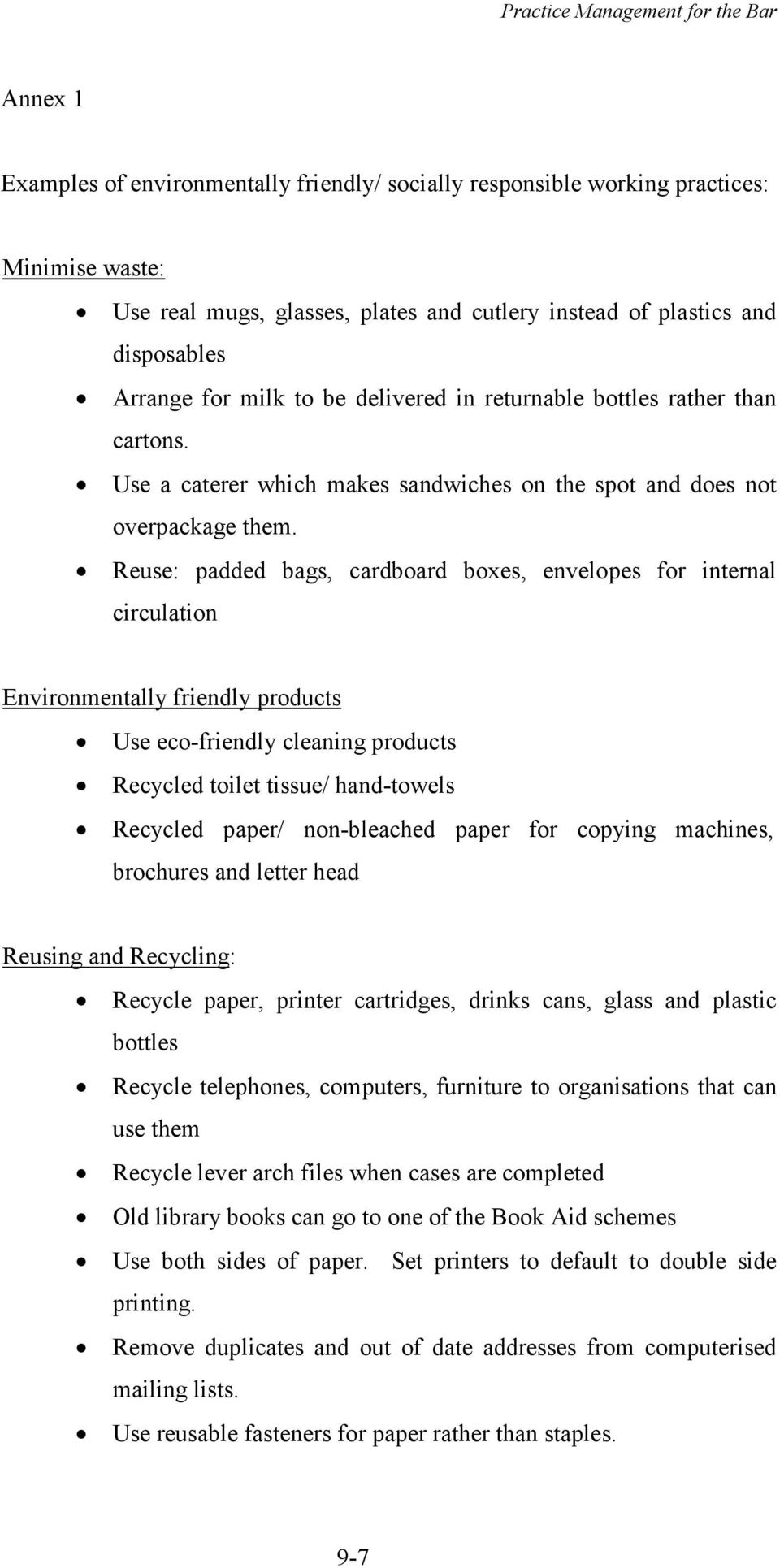 Reuse: padded bags, cardboard boxes, envelopes for internal circulation Environmentally friendly products Use eco-friendly cleaning products Recycled toilet tissue/ hand-towels Recycled paper/