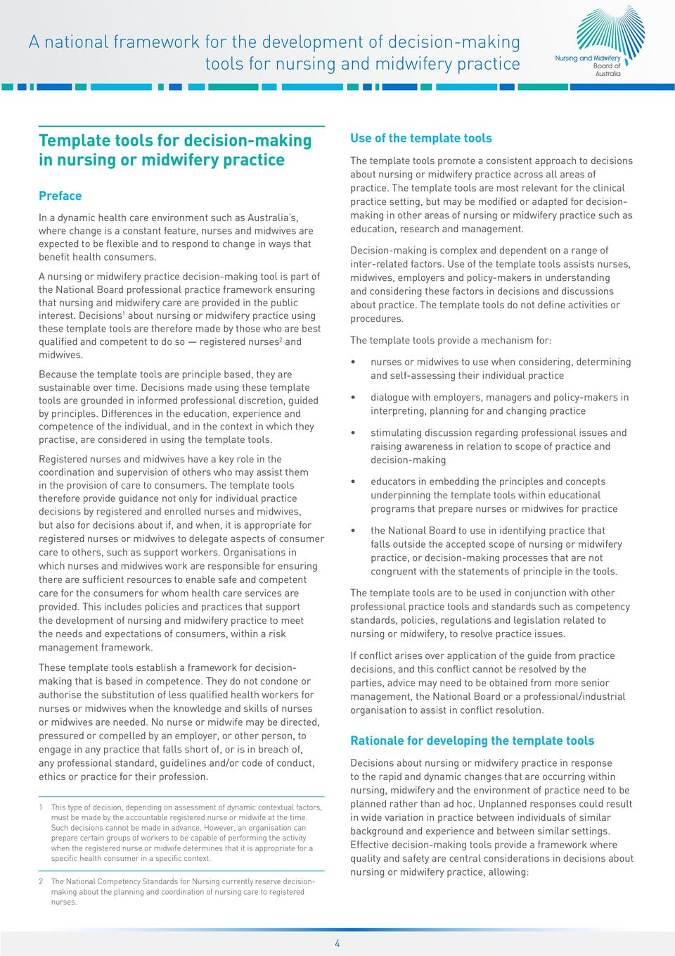A nursing or midwifery practice decision-making tool is part of the National Board professional practice framework ensuring that nursing and midwifery care are provided in the public interest.