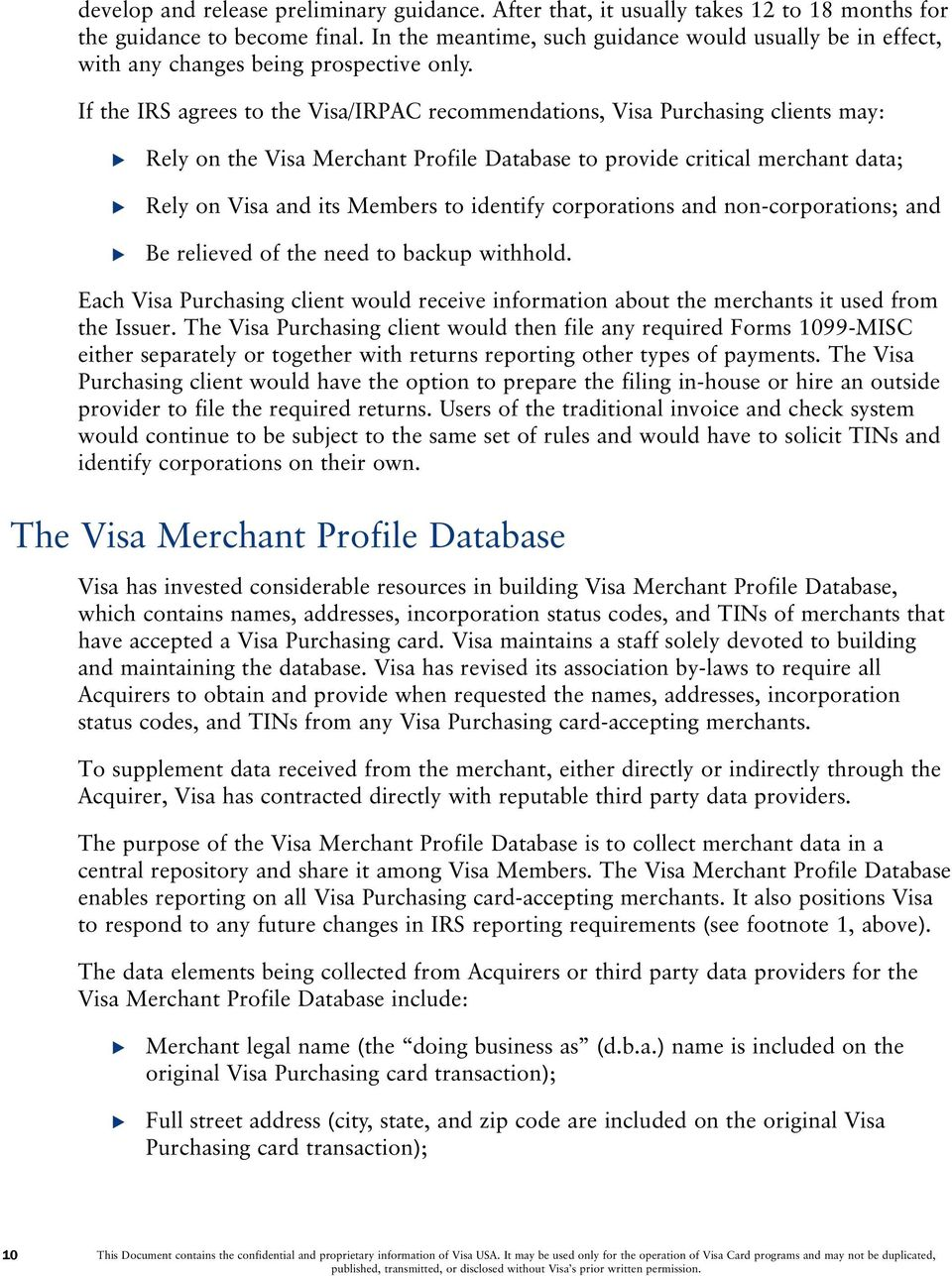 If the IRS agrees to the Visa/IRPAC recommendations, Visa Purchasing clients may: Rely on the Visa Merchant Profile Database to provide critical merchant data; Rely on Visa and its Members to