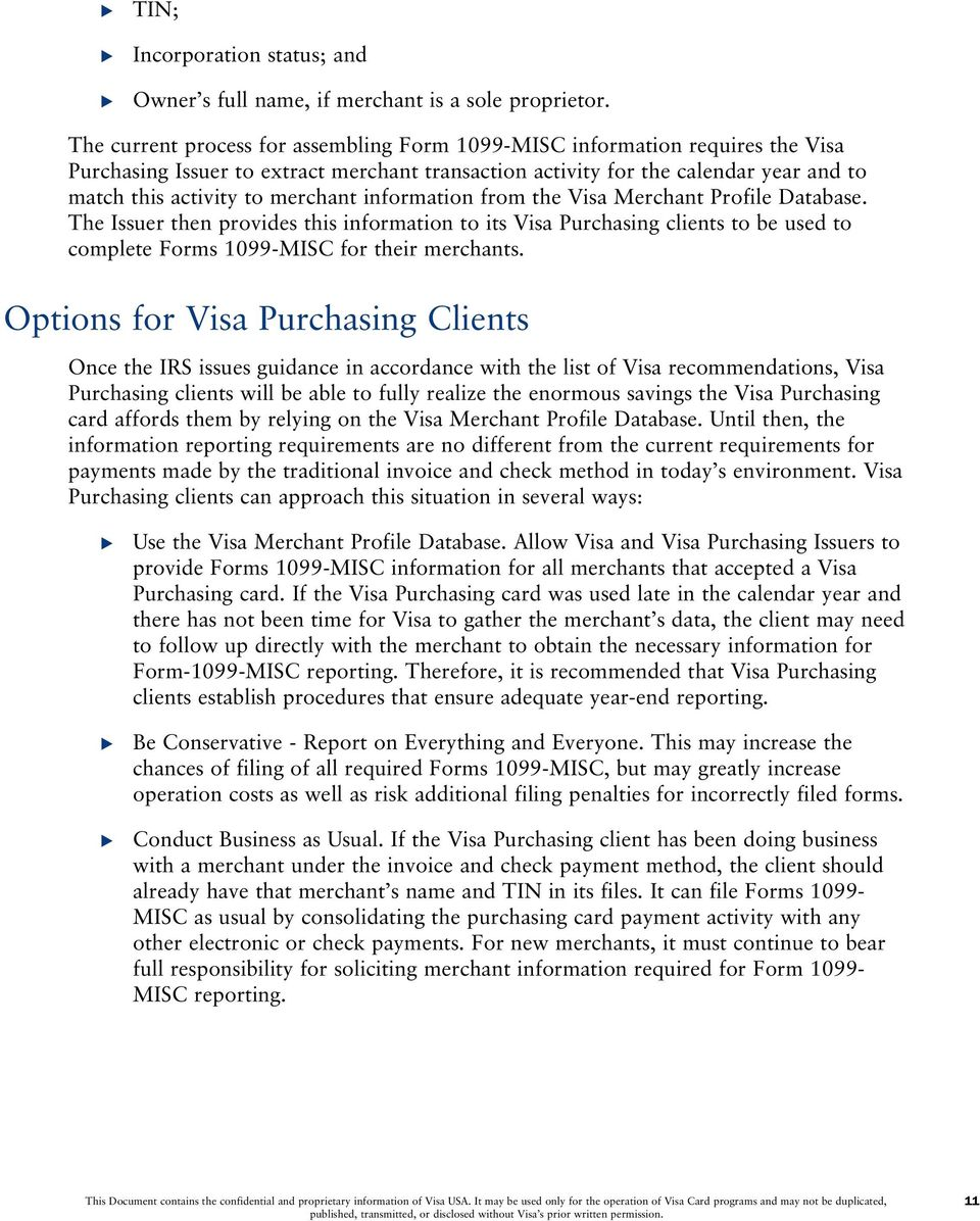 information from the Visa Merchant Profile Database. The Issuer then provides this information to its Visa Purchasing clients to be used to complete Forms 1099-MISC for their merchants.