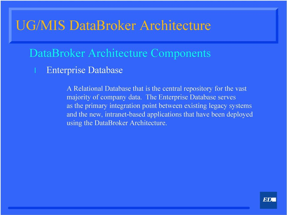 The Enterprise Database serves as the primary integration point between existing