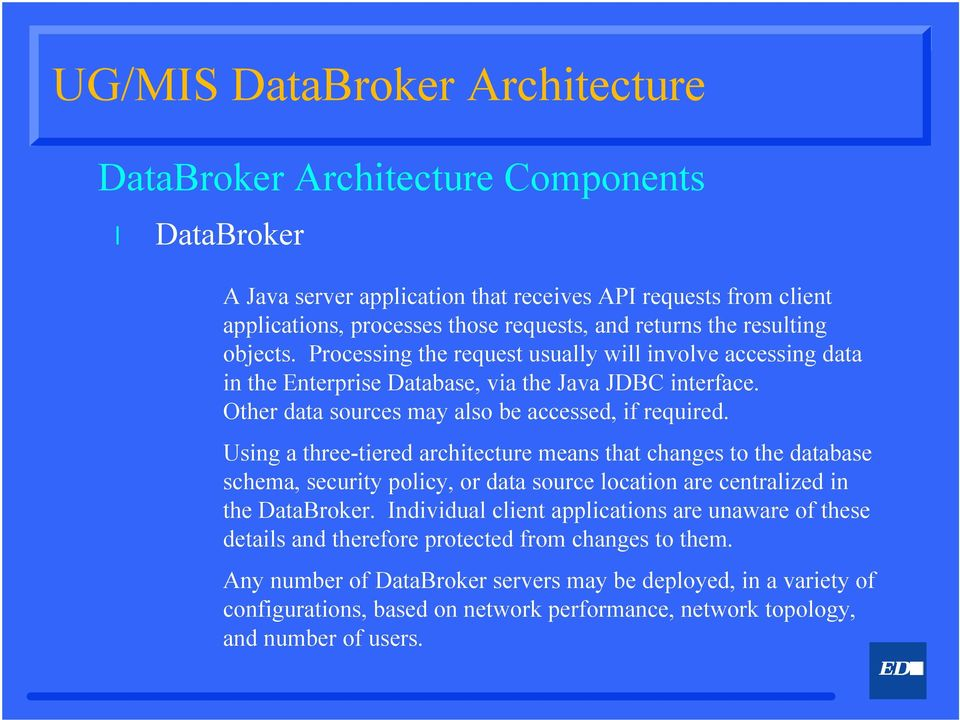 Using a three-tiered architecture means that changes to the database schema, security poicy, or data source ocation are centraized in the DataBroker.