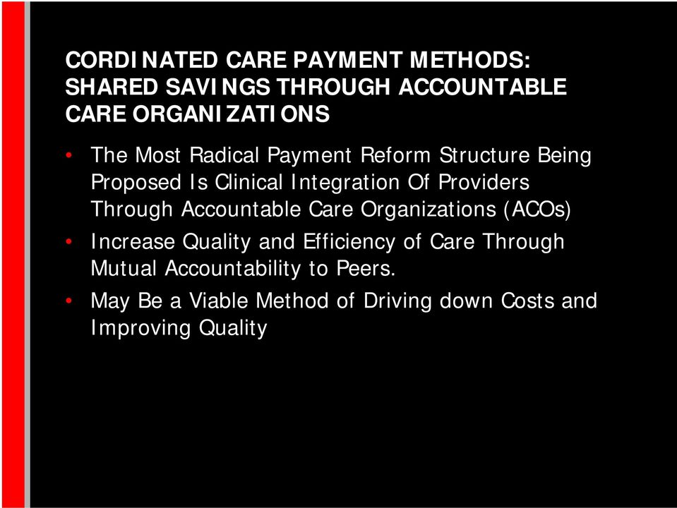 Through Accountable Care Organizations (ACOs) Increase Quality and Efficiency of Care Through