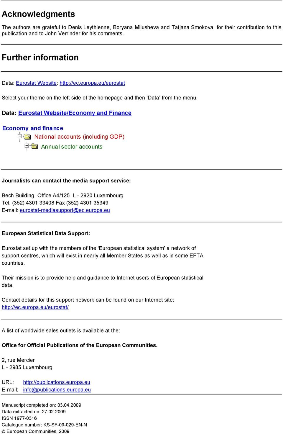 Data: Eurostat Website/Economy and Finance Economy and finance National accounts (including GDP) Annual sector accounts Journalists can contact the media support service: Bech Building Office A4/125