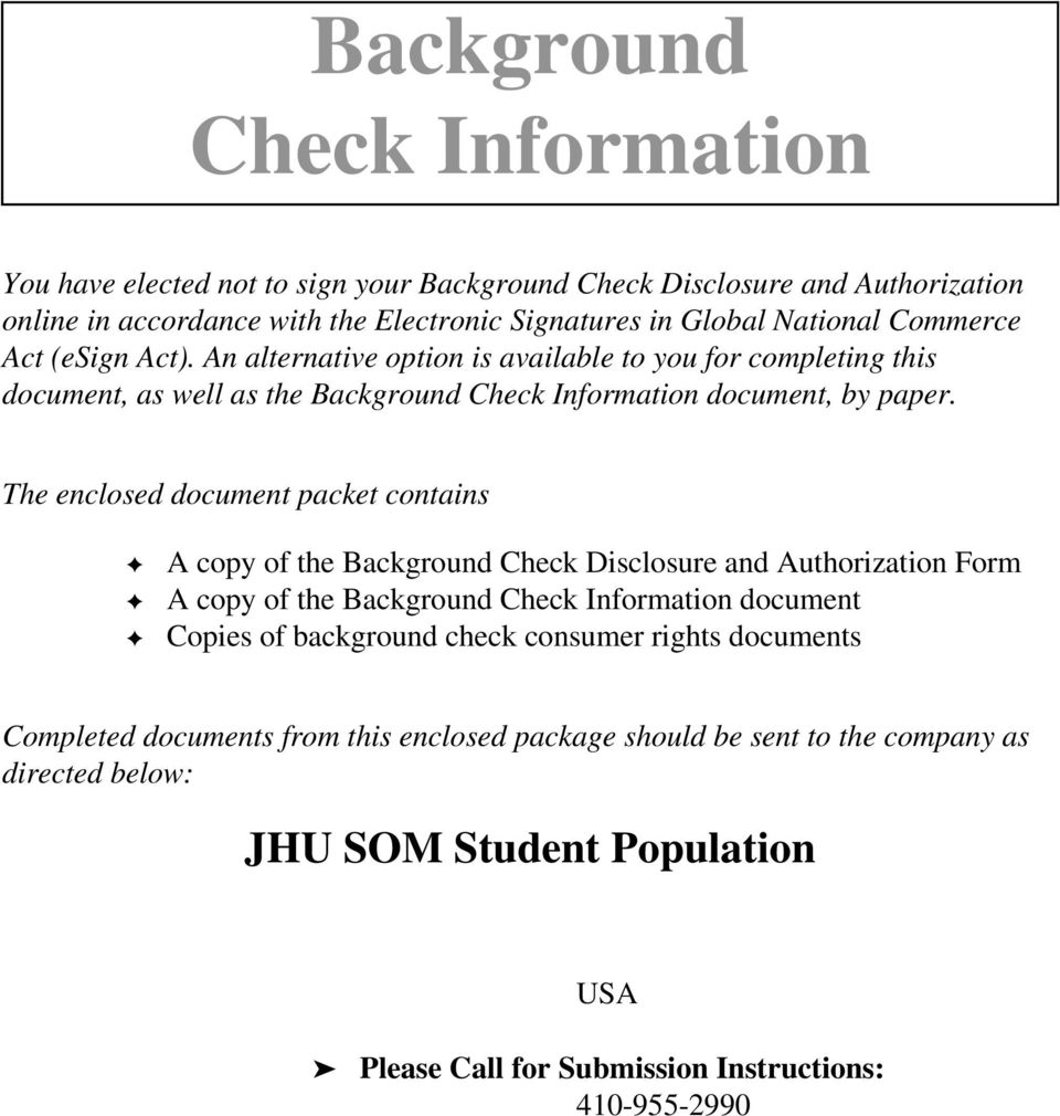 The enclosed document packet contains A copy of the Background Check Disclosure and Authorization Form A copy of the Background Check Information document Copies of background check