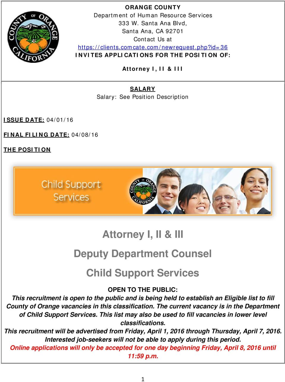 Department Counsel Child Support Services OPEN TO THE PUBLIC: This recruitment is open to the public and is being held to establish an Eligible list to fill County of Orange vacancies in this
