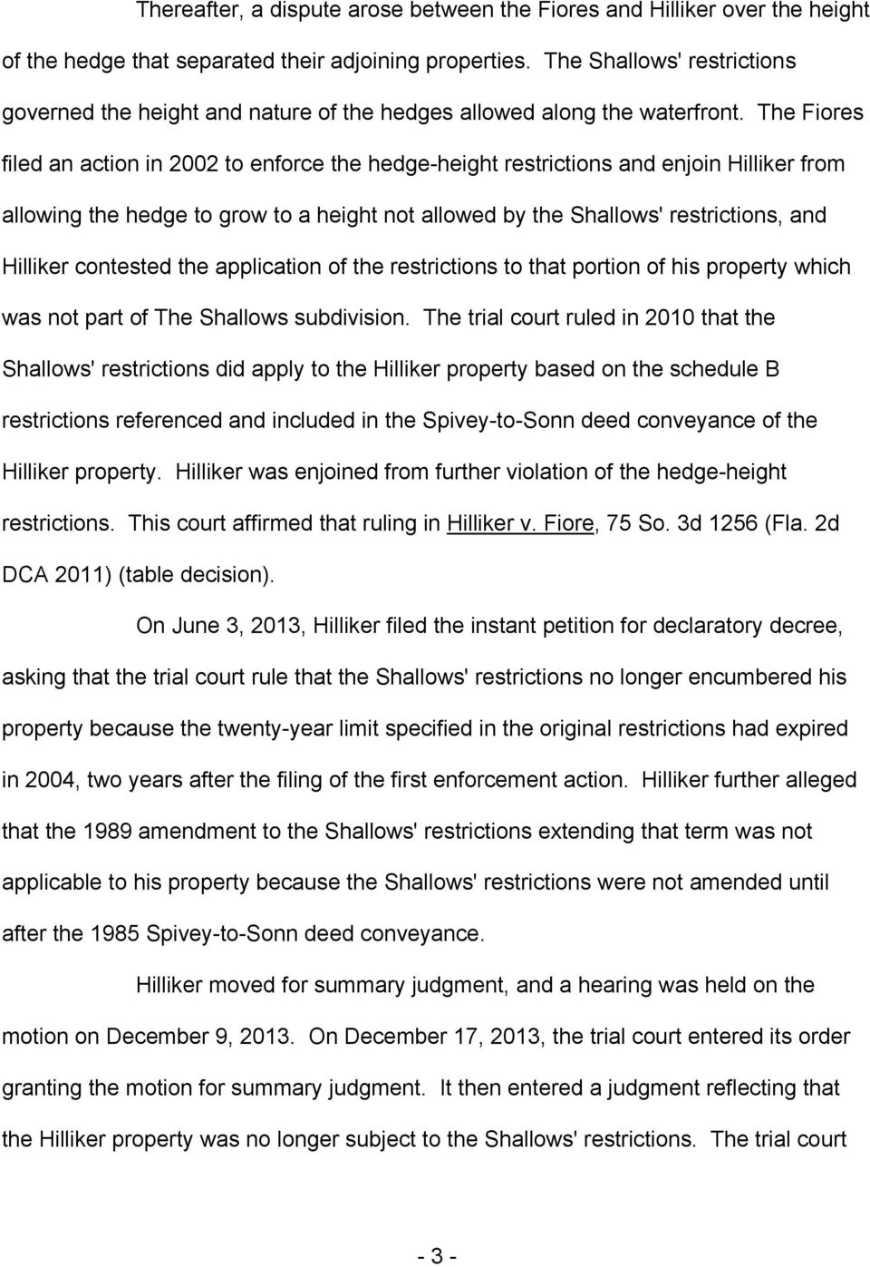The Fiores filed an action in 2002 to enforce the hedge-height restrictions and enjoin Hilliker from allowing the hedge to grow to a height not allowed by the Shallows' restrictions, and Hilliker