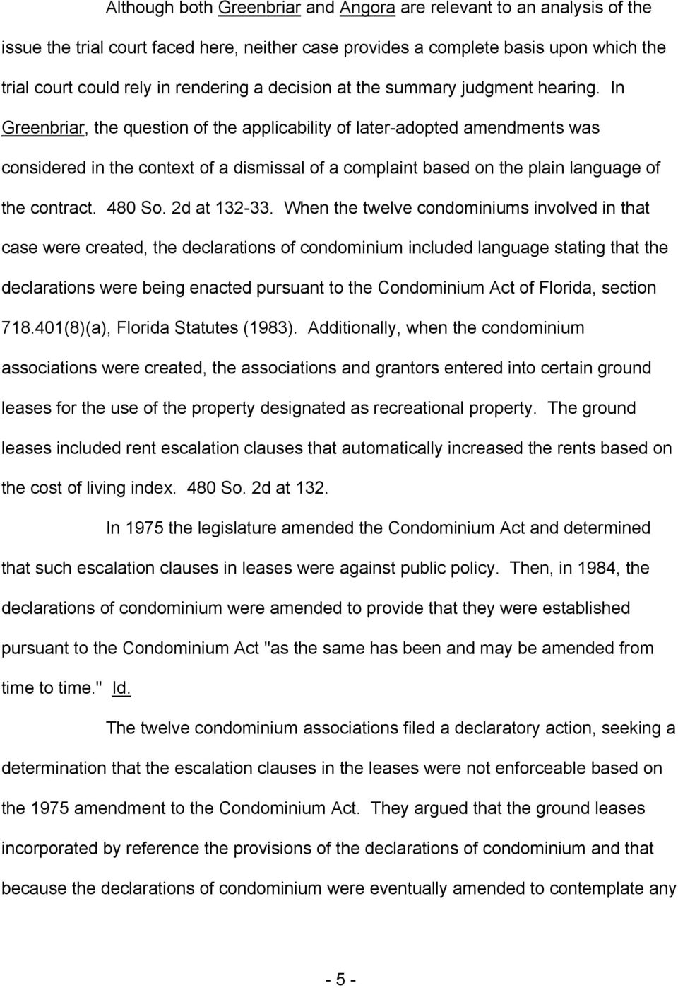 In Greenbriar, the question of the applicability of later-adopted amendments was considered in the context of a dismissal of a complaint based on the plain language of the contract. 480 So.