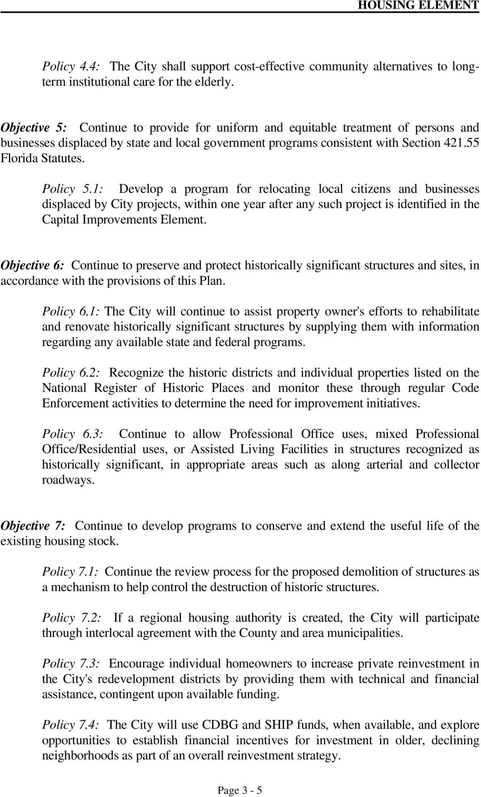 Policy 5.1: Develop a program for relocating local citizens and businesses displaced by City projects, within one year after any such project is identified in the Capital Improvements Element.