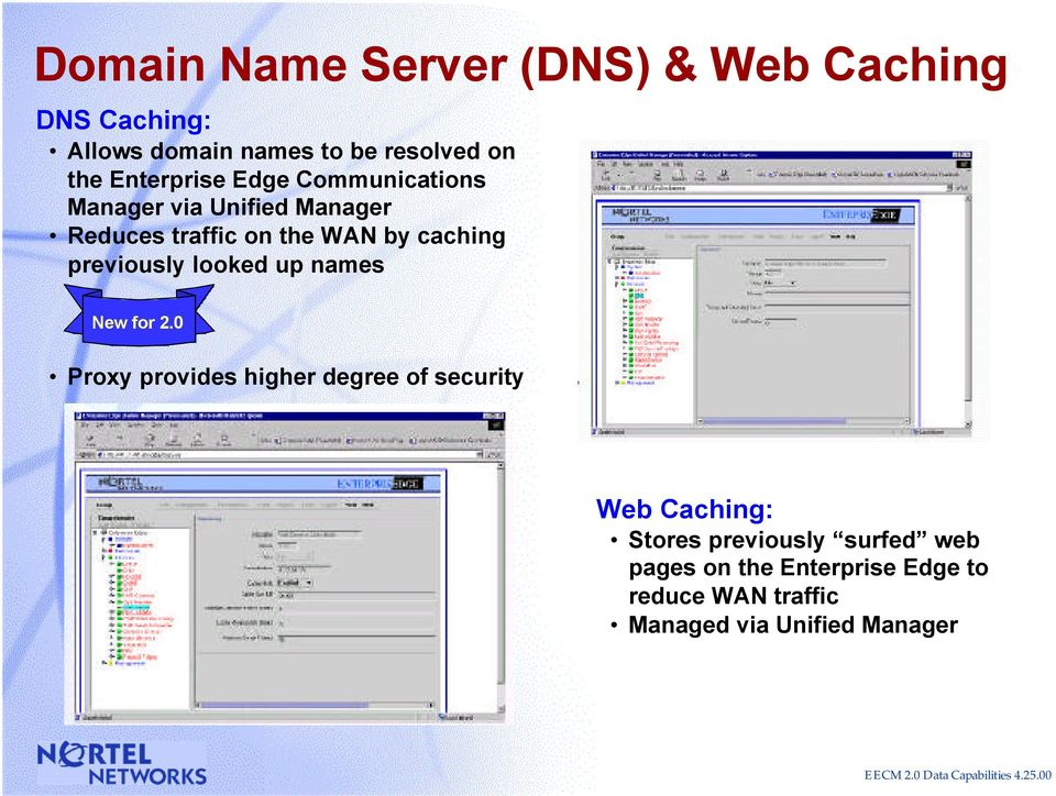 previously looked up names Proxy provides higher degree of security Web Caching: Stores previously