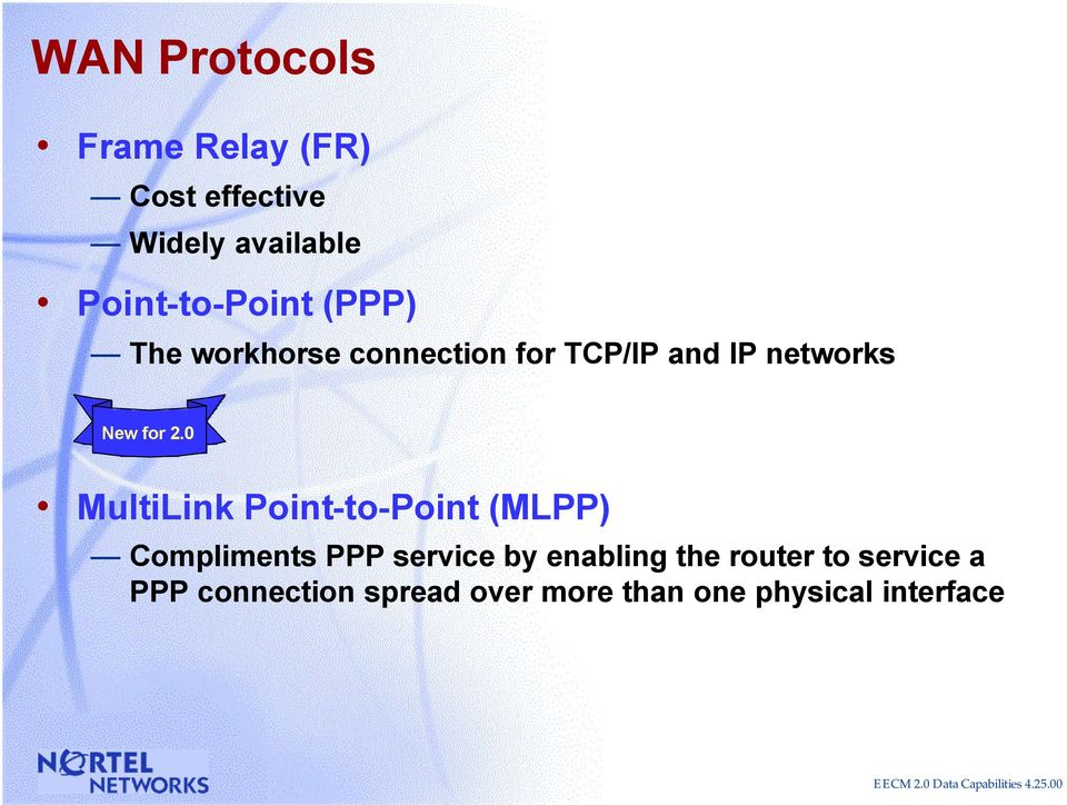 Point-to-Point (MLPP) Compliments PPP service by enabling the router to service