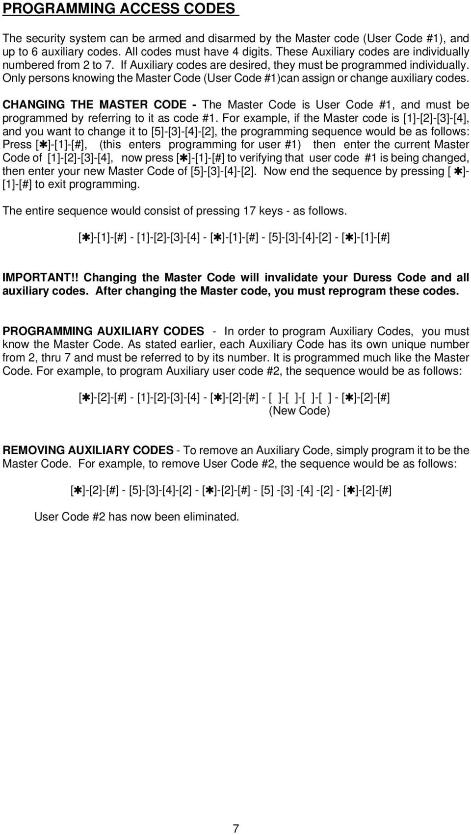 Only persons knowing the Master Code (User Code #1)can assign or change auxiliary codes.