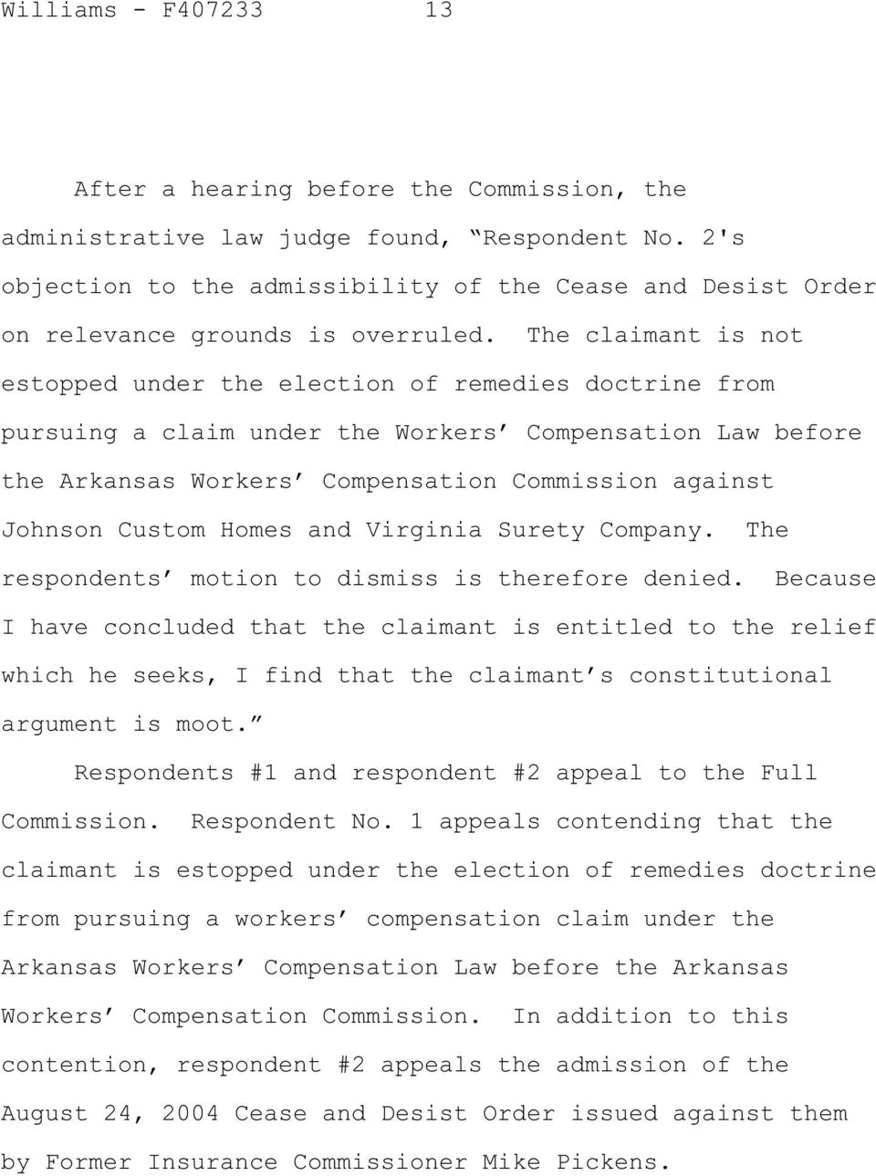 The claimant is not estopped under the election of remedies doctrine from pursuing a claim under the Workers Compensation Law before the Arkansas Workers Compensation Commission against Johnson