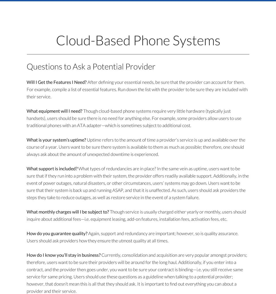 Though cloud-based phone systems require very little hardware (typically just handsets), users should be sure there is no need for anything else.