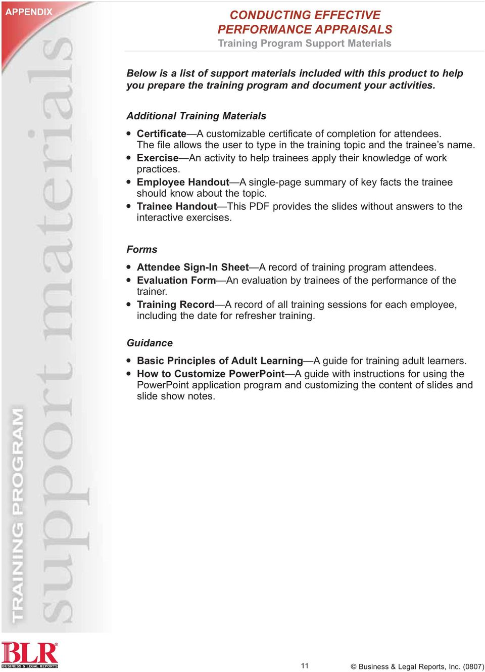 Exercise An activity to help trainees apply their knowledge of work practices. Employee Handout A single-page summary of key facts the trainee should know about the topic.