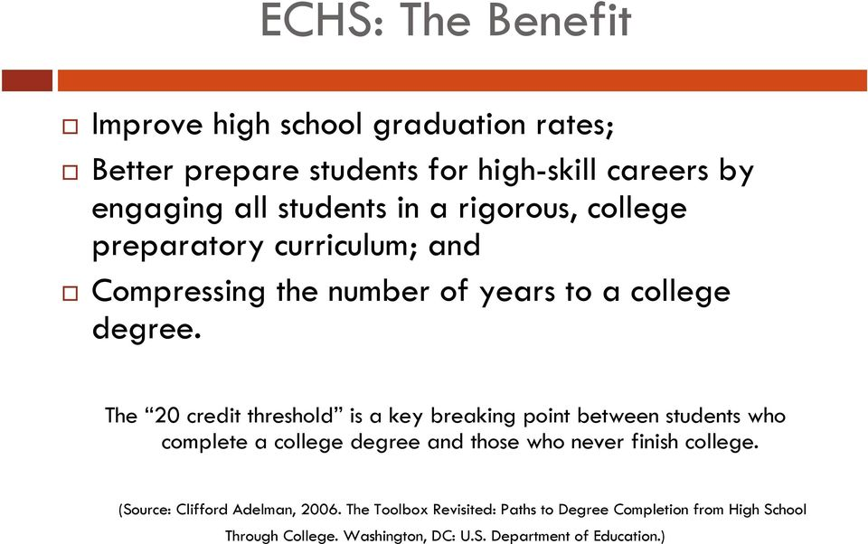 The 20 credit threshold is a key breaking point between students who complete a college degree and those who never finish college.